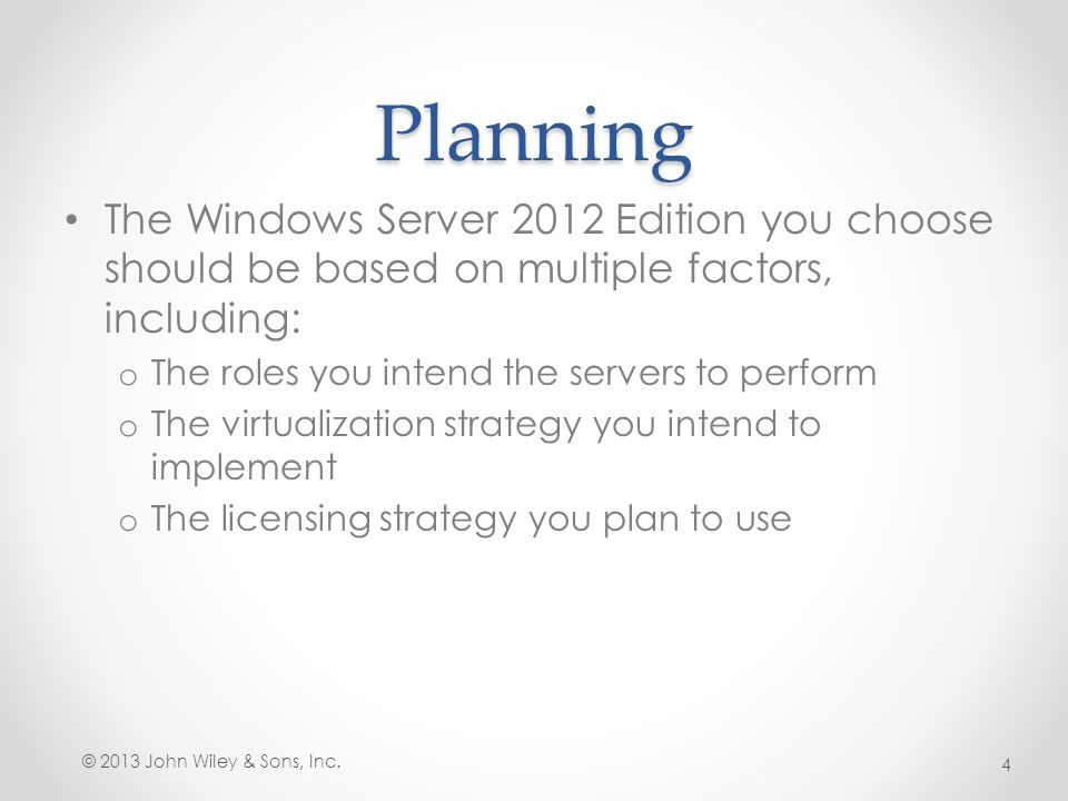Planning The Windows Server 2012 Edition you choose should be based on multiple factors, including:
