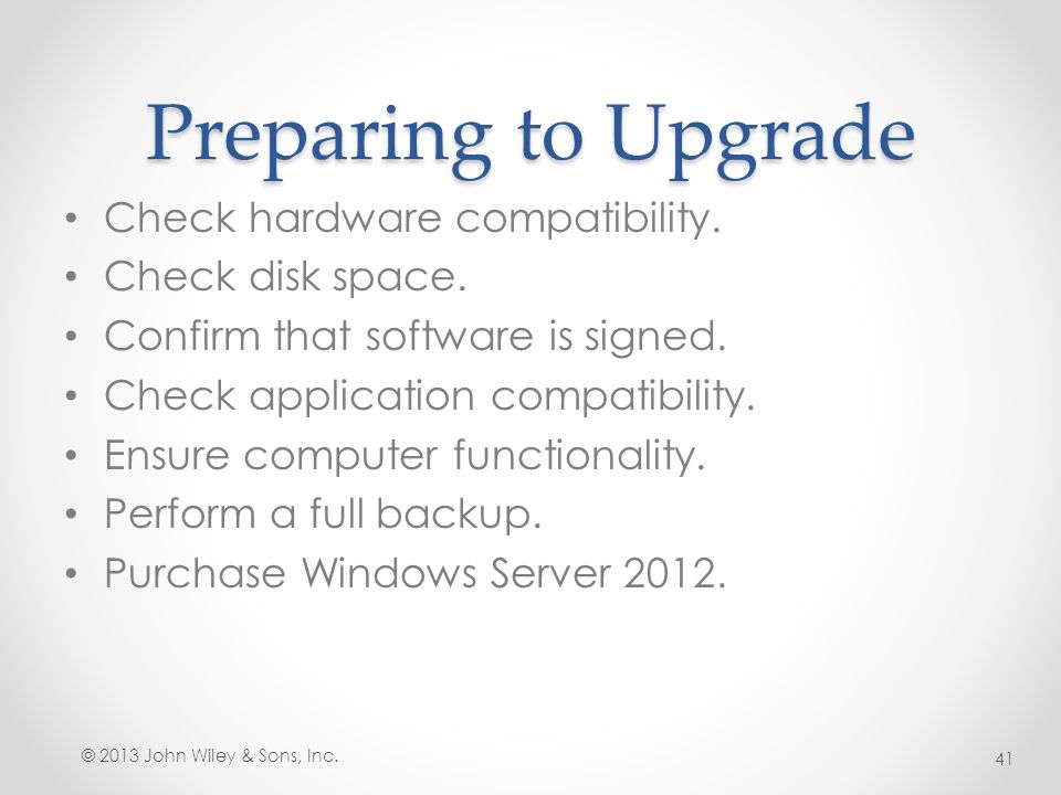 Preparing to Upgrade Check hardware compatibility. Check disk space.