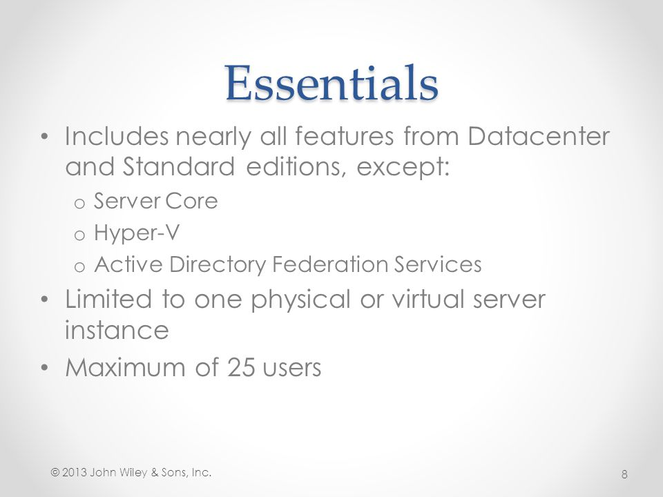 Essentials Includes nearly all features from Datacenter and Standard editions, except: Server Core.