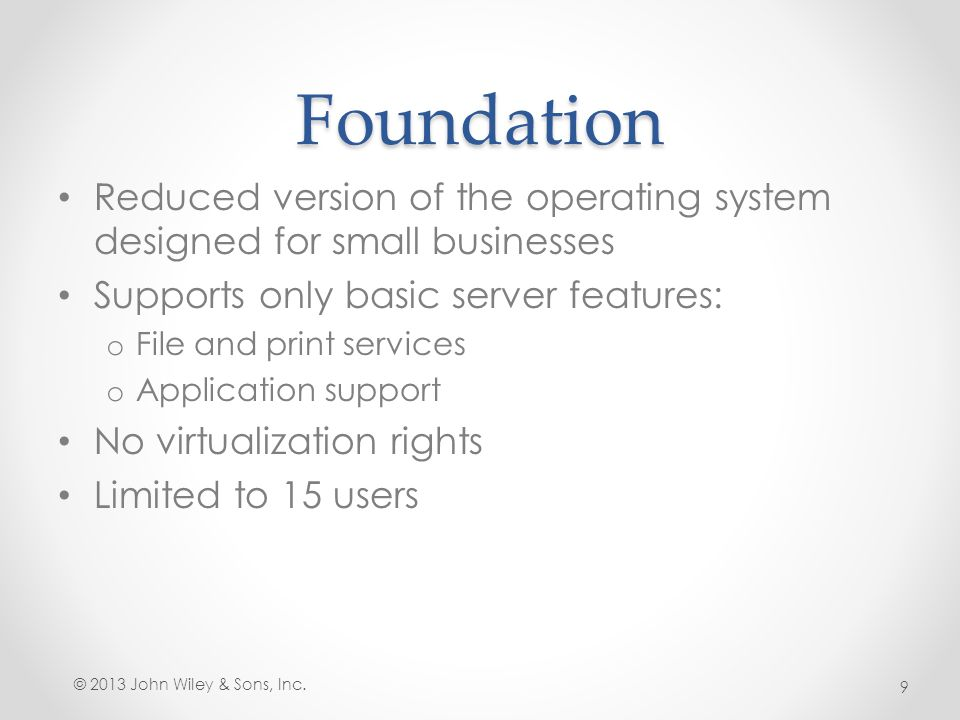 Foundation Reduced version of the operating system designed for small businesses. Supports only basic server features:
