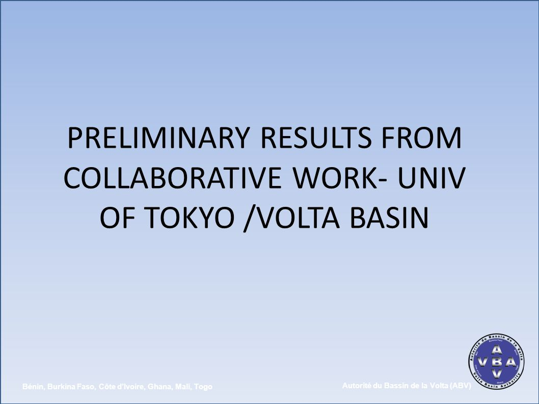 PRELIMINARY RESULTS FROM COLLABORATIVE WORK- UNIV OF TOKYO /VOLTA BASIN