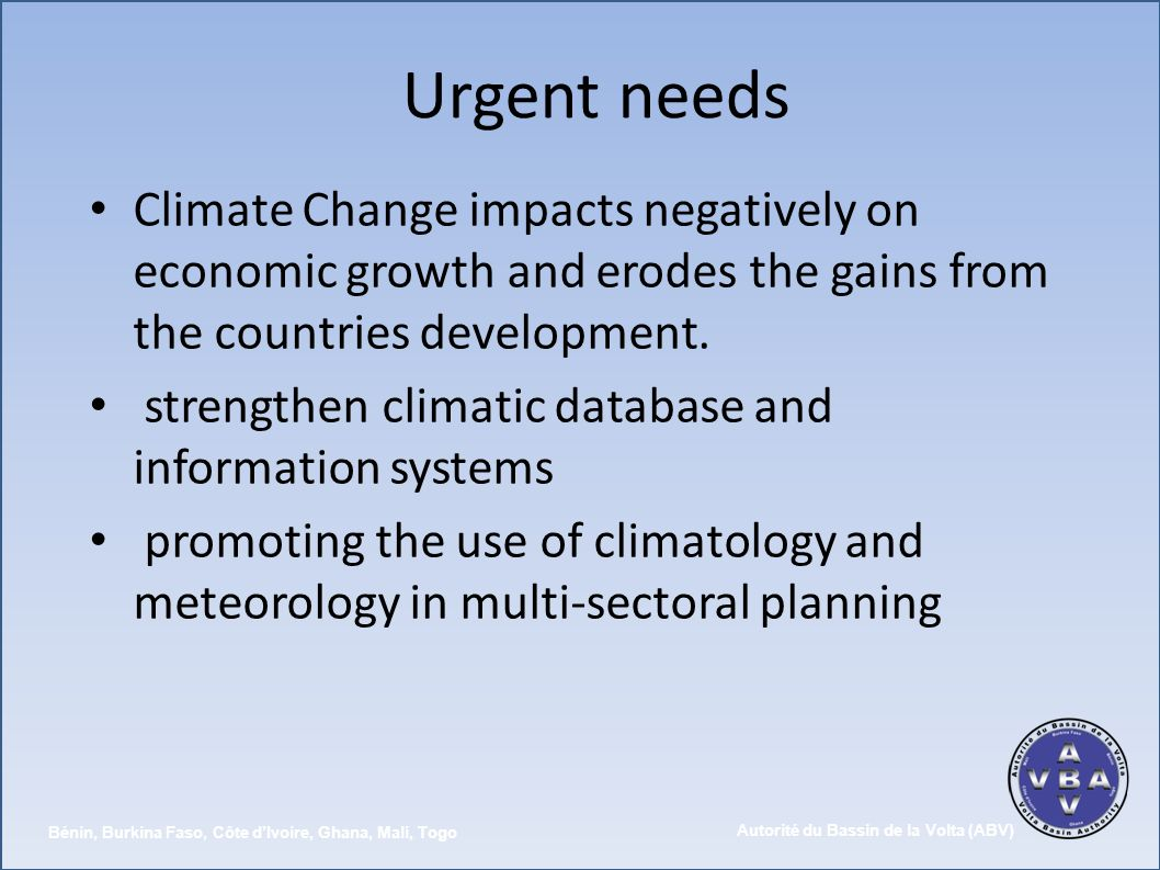 Urgent needs Climate Change impacts negatively on economic growth and erodes the gains from the countries development.