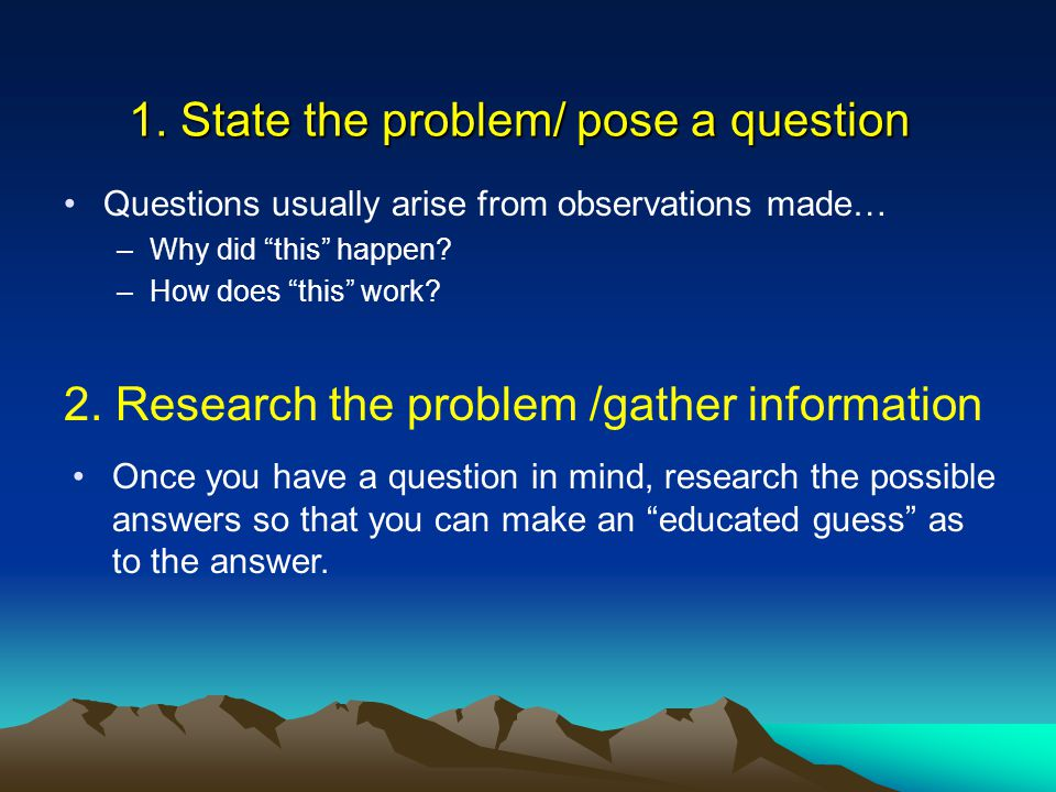 1. State the problem/ pose a question