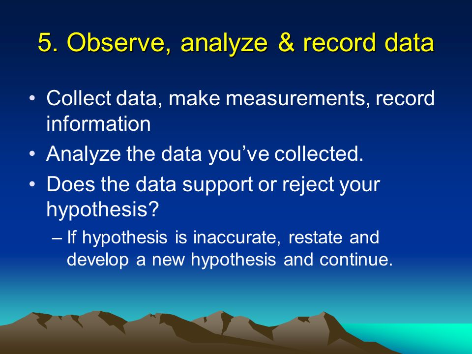 5. Observe, analyze & record data