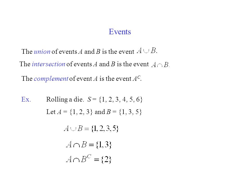 Events The union of events A and B is the event