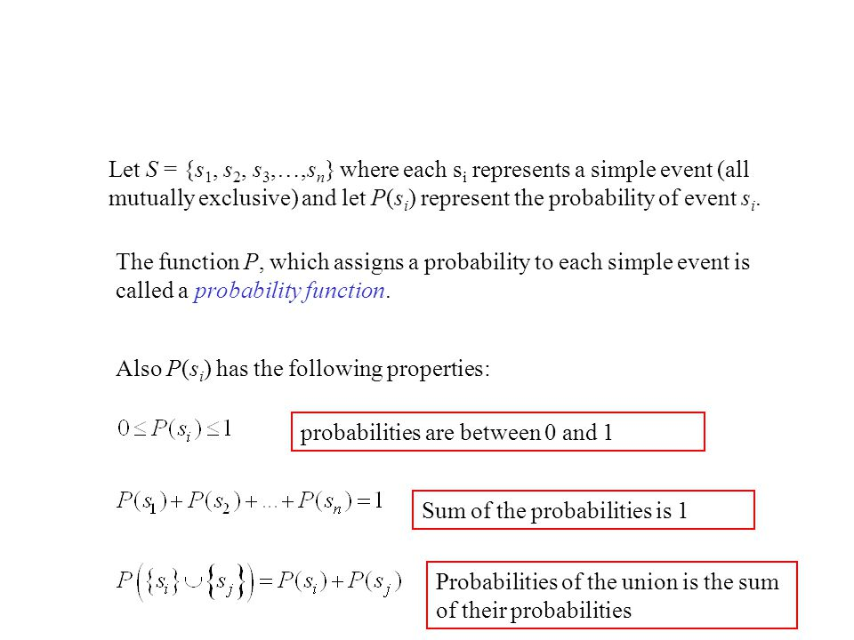 Let S = {s1, s2, s3,…,sn} where each si represents a simple event (all mutually exclusive) and let P(si) represent the probability of event si.