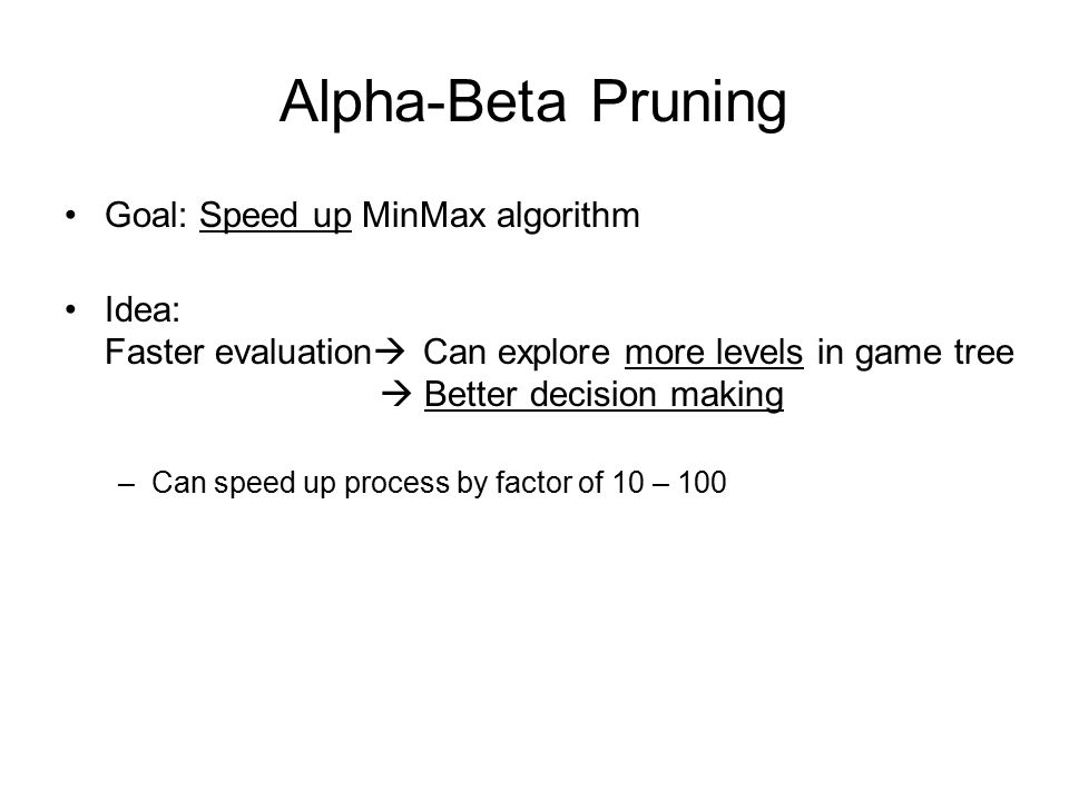 Alpha-Beta Pruning Goal: Speed up MinMax algorithm
