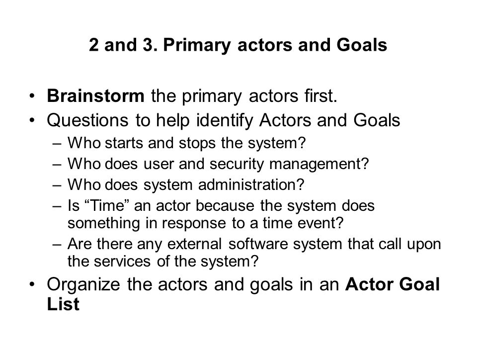 2 and 3. Primary actors and Goals