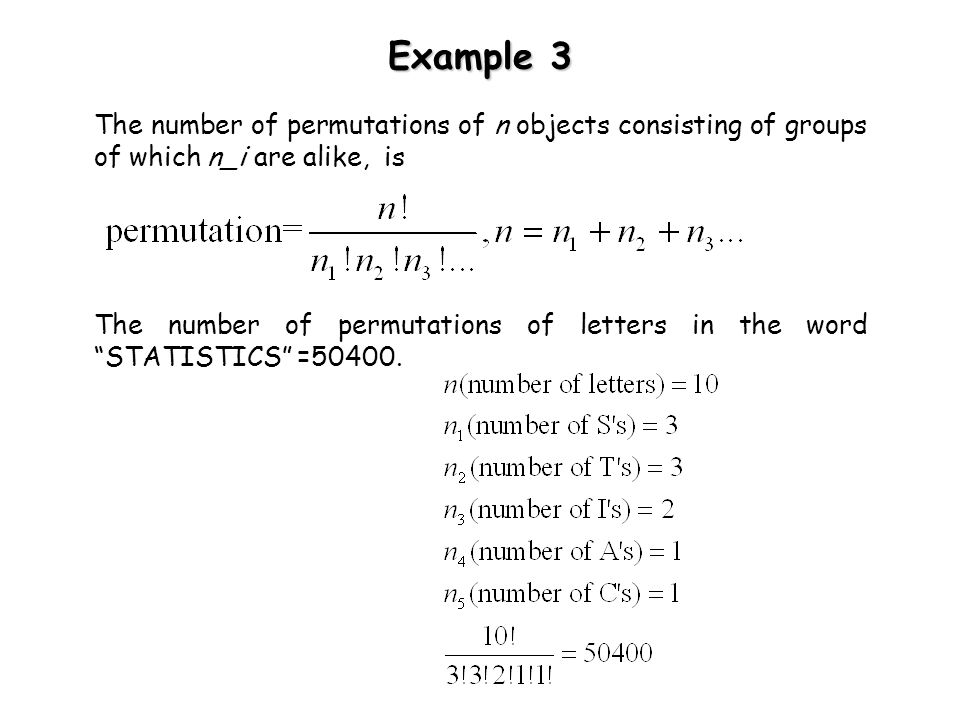 Example 3 The number of permutations of n objects consisting of groups of which n_i are alike, is.