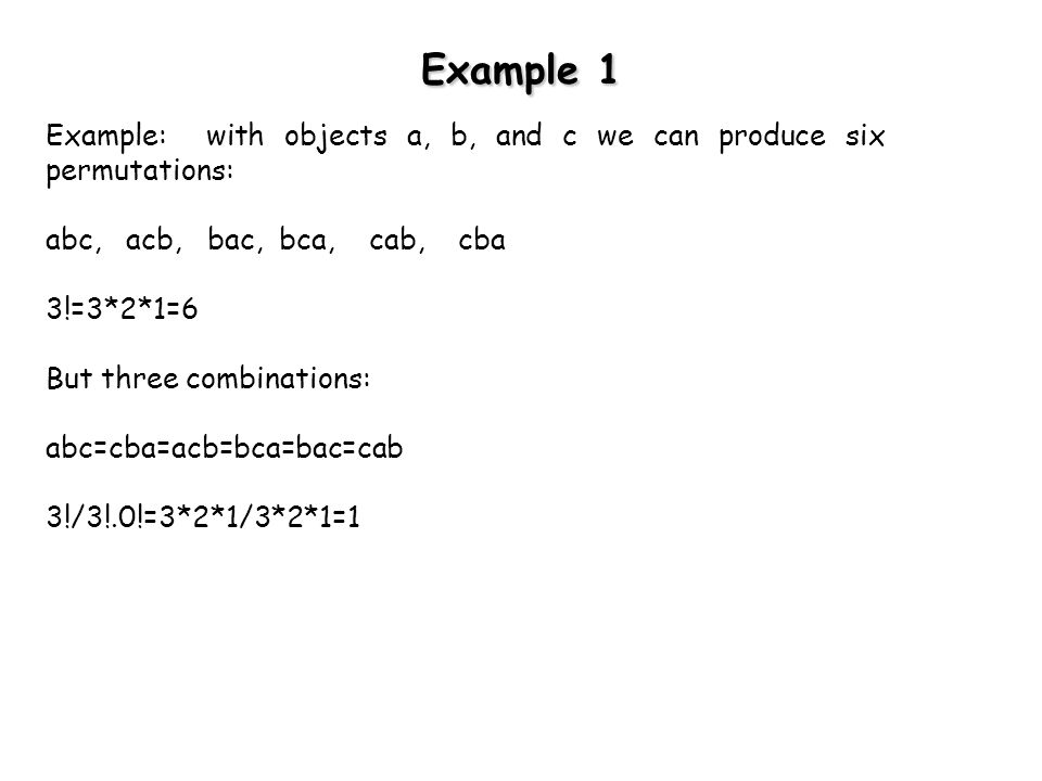 Example 1 Example: with objects a, b, and c we can produce six permutations: abc, acb, bac, bca, cab, cba.