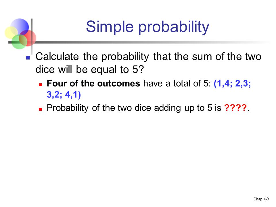 Simple probability Calculate the probability that the sum of the two dice will be equal to 5