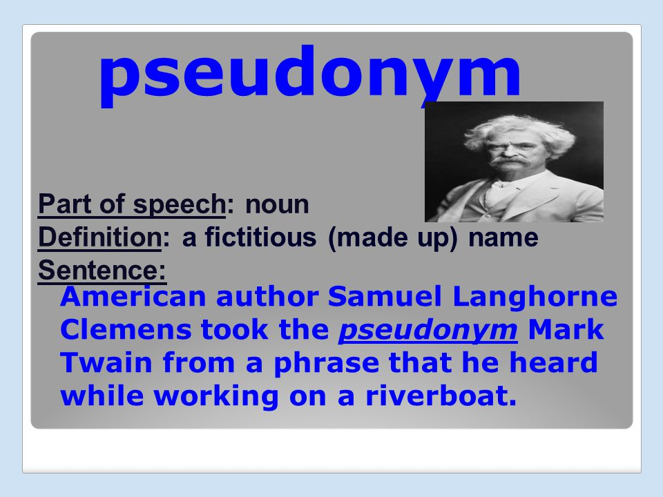 Elegant Pseudonym Part Of Speech: Noun Definition: A Fictitious (made Up) Name