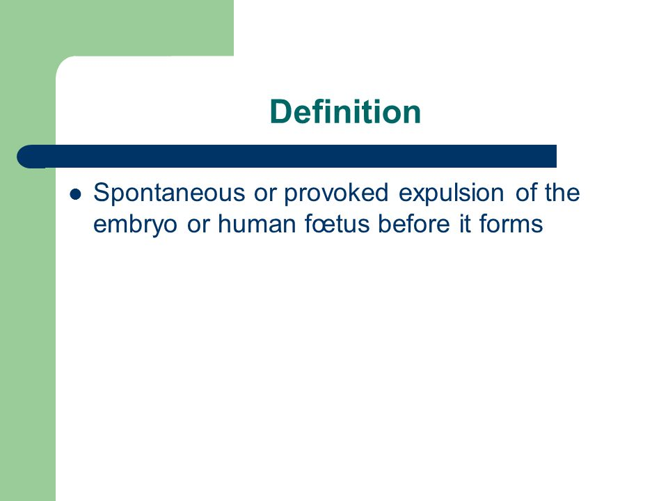 Perfect 3 Definition Spontaneous Or Provoked Expulsion Of The Embryo Or Human Fœtus  Before It Forms