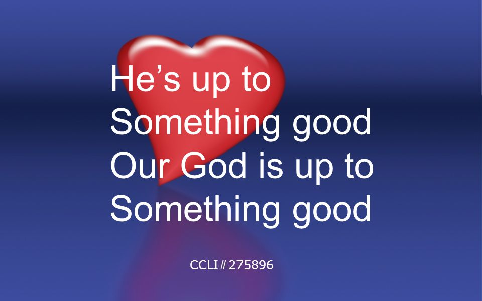 He's up to Something good Our God is up to CCLI#275896
