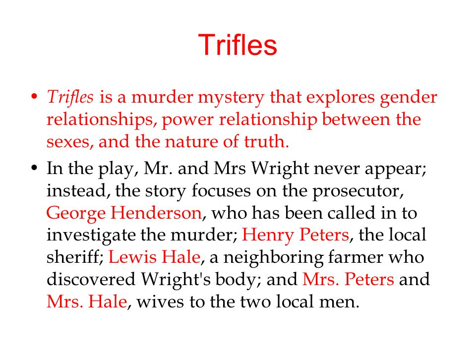 trifles wife and mrs wright shoes The loyalty of mrs hale in trifles the major idea i want to write about has to do with the way mrs hale stands behind mrs wright even though it seems like everyone else especially (the men) would rather lock her up and throw away the key.