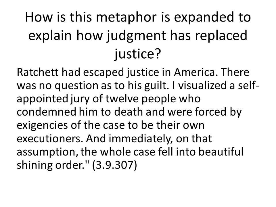 How is this metaphor is expanded to explain how judgment has replaced justice
