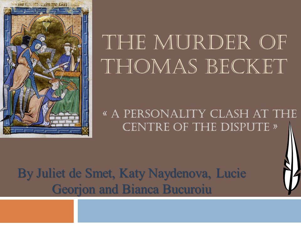 why was becket murdered essay The murder of thomas becket in 1170 hinged on the struggle for power between the king of england  after thomas becket was murdered.