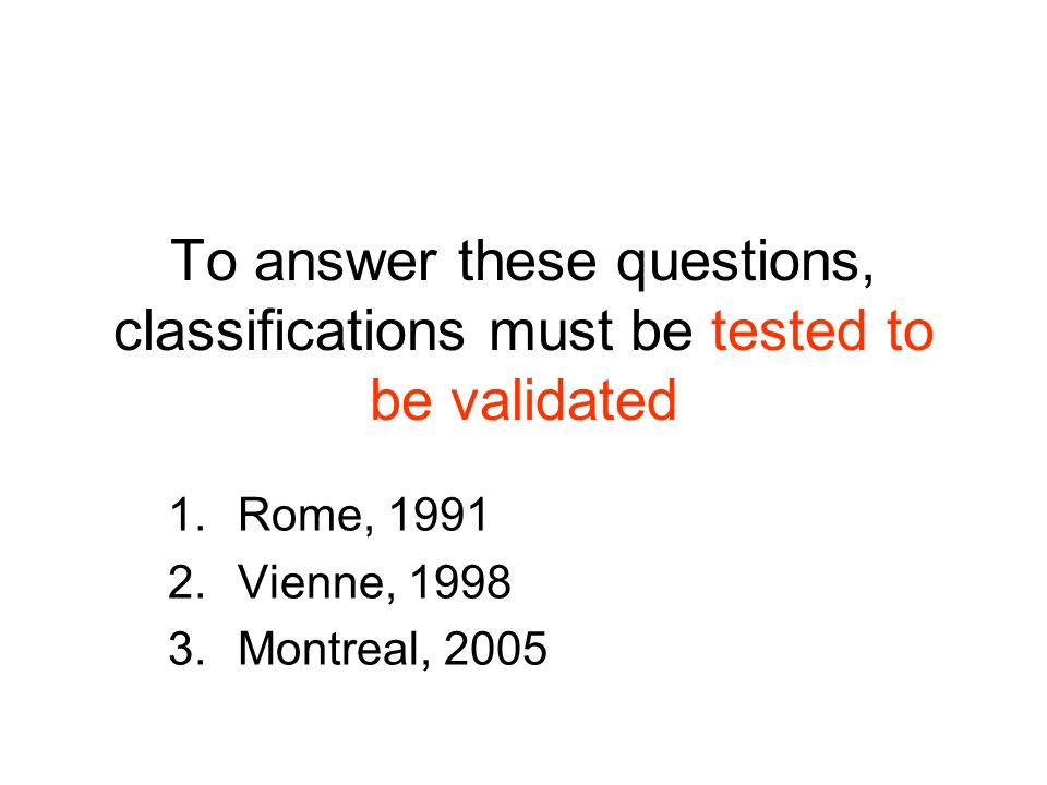 To answer these questions, classifications must be tested to be validated