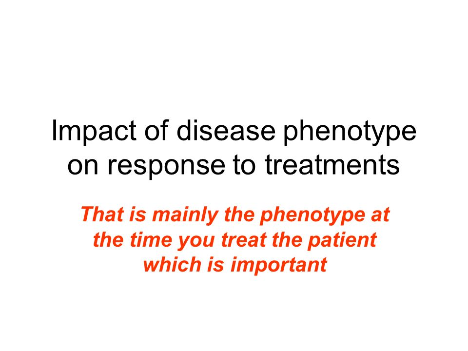 Impact of disease phenotype on response to treatments