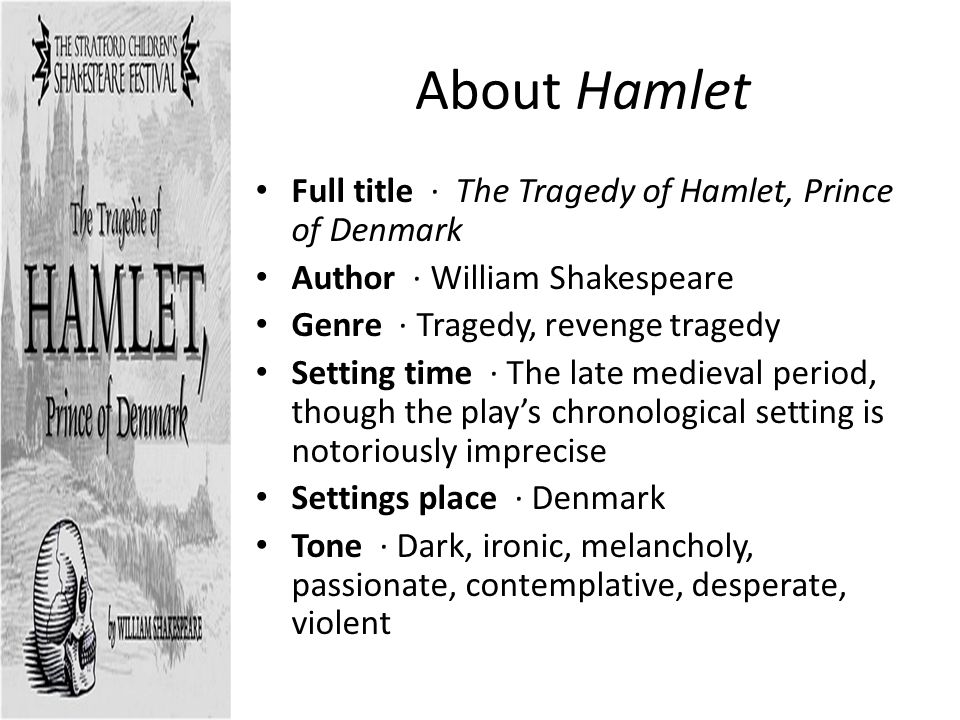 revenge as portrayed in the tragedy of hamlet the prince of denmark by william shakespeare William shakespeare edit william shakespeare was an english poet and playwright from the 16th century through plays like hamlet and titus andronicus, shakespeare portrayed the basic characteristics of a revenge tragedy he presented elements that are quite similar to those from seneca's tragedies, establishing tragedy as a more well-known genre.