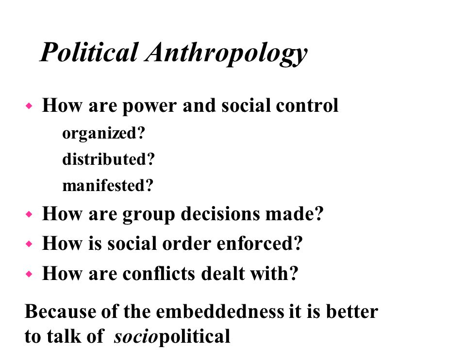anthropology of power and conflict The department of sociology and anthropology at baruch college offers courses that can help you understand your place in the world, your part in it, and what it takes to create change and progress in your own life, your career, and in the world  power and conflict: 3 credits: back to top.