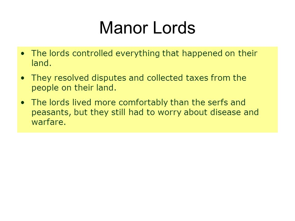 Manor Lords The lords controlled everything that happened on their land. They resolved disputes and collected taxes from the people on their land.
