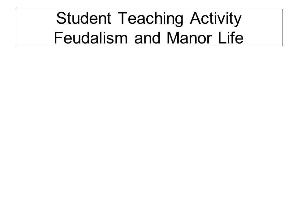 Student Teaching Activity Feudalism and Manor Life