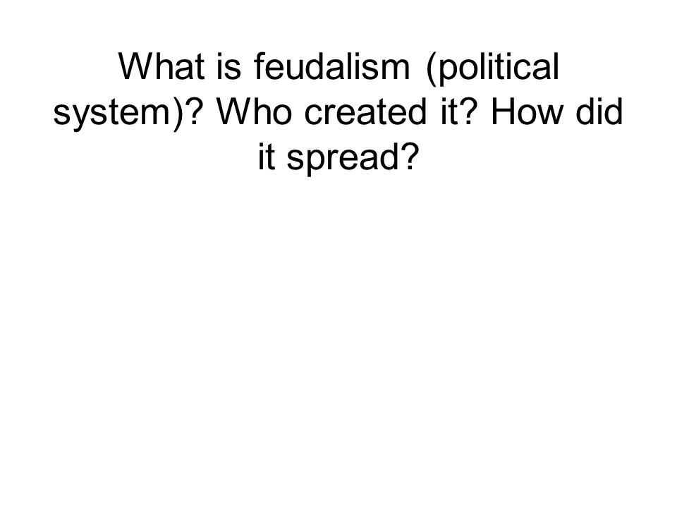 What is feudalism (political system) Who created it How did it spread