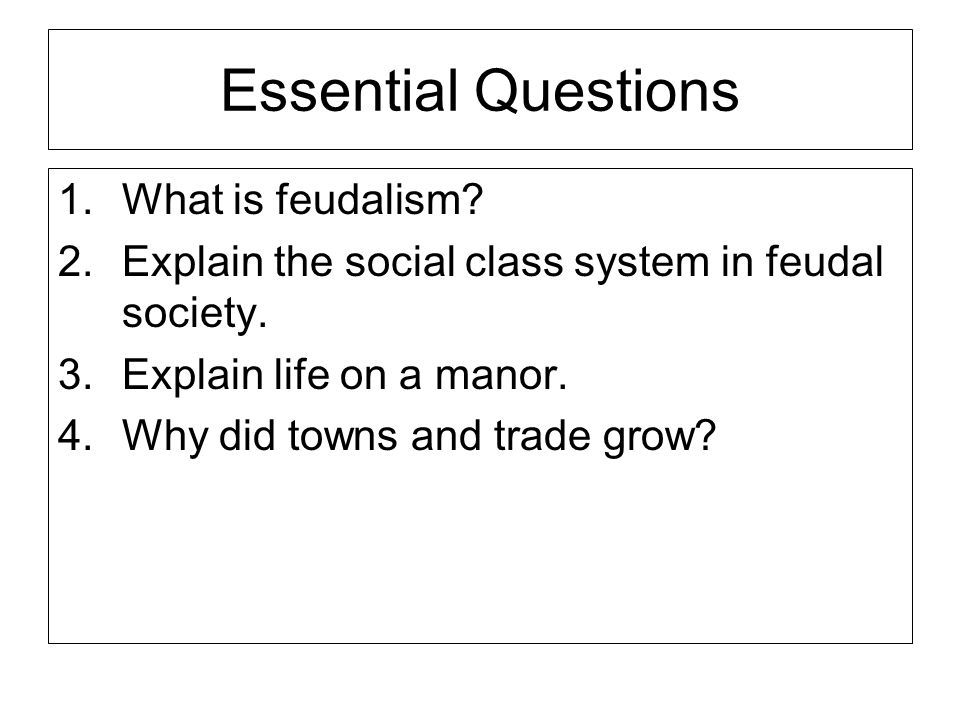 Essential Questions What is feudalism
