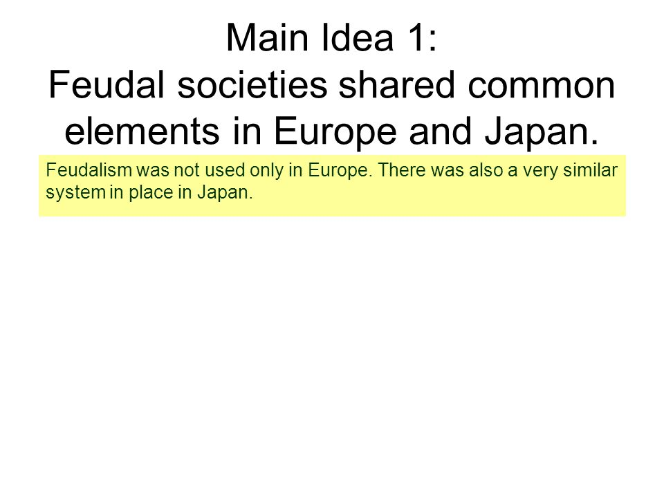 Main Idea 1: Feudal societies shared common elements in Europe and Japan.