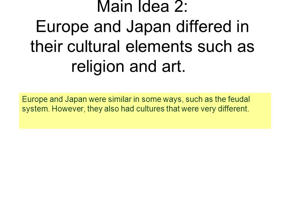 Main Idea 2: Europe and Japan differed in their cultural elements such as religion and art.