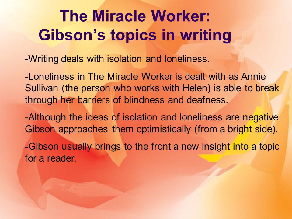character conflicts in the play the miracle worker by william gibson Similar questions english please check my answers :) the passage is the miracle worker by william gibson  means my answer 1)what does annie's dialogue in the passage reveal about her character.