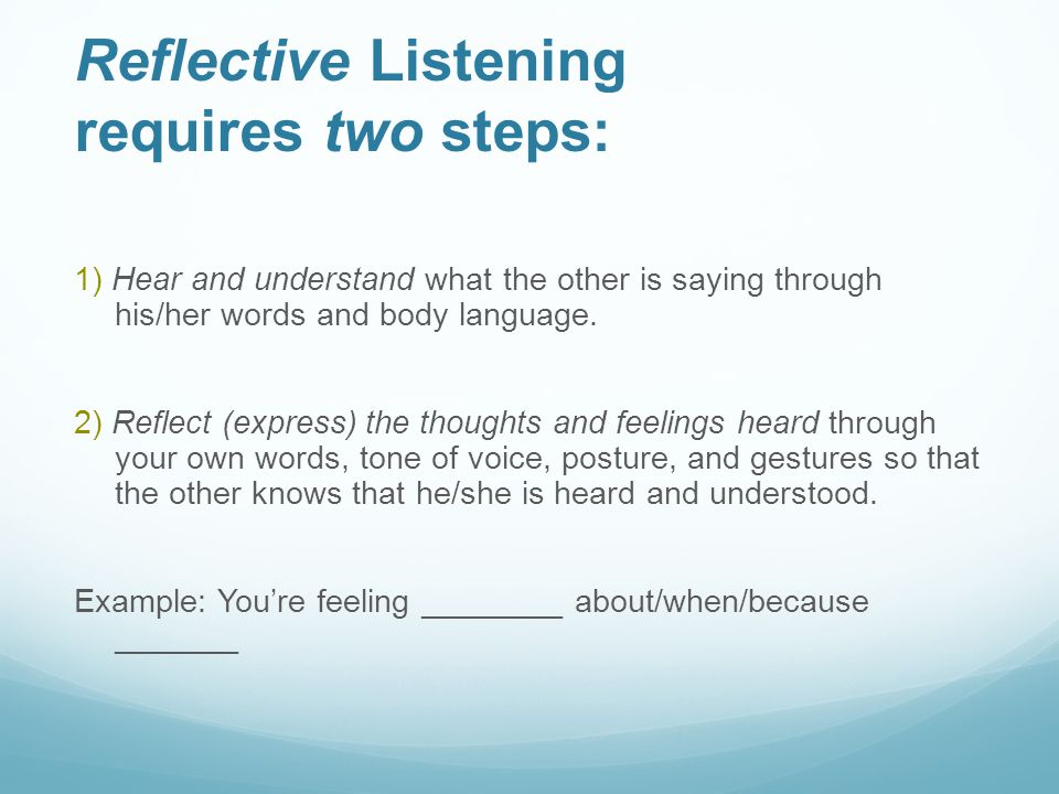 reflective listening The purpose of this activity is to practice reflective listening skills reflective listening is a skill where one person seeks to understand another speaker's idea.