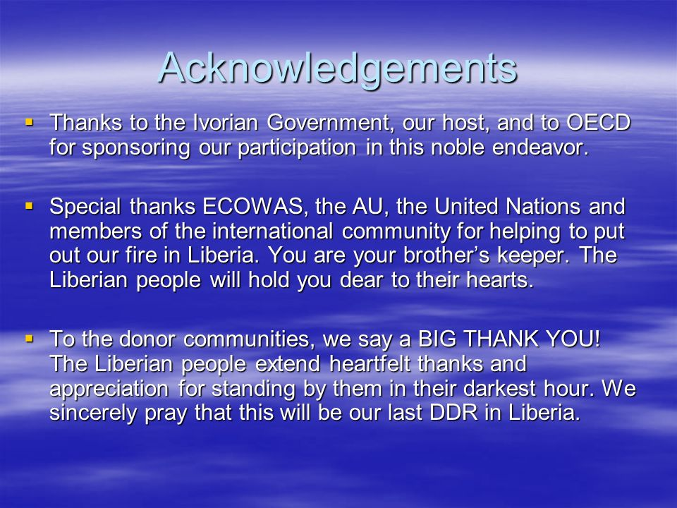 Acknowledgements Thanks to the Ivorian Government, our host, and to OECD for sponsoring our participation in this noble endeavor.