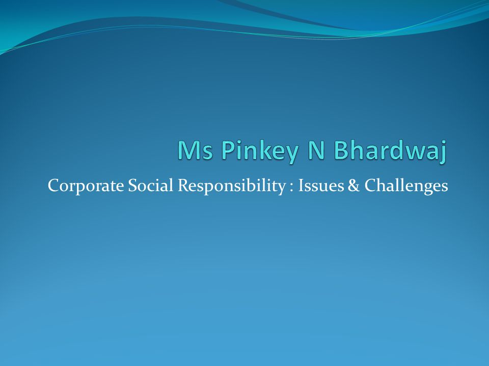 Corporate Social Responsibility : Issues & Challenges