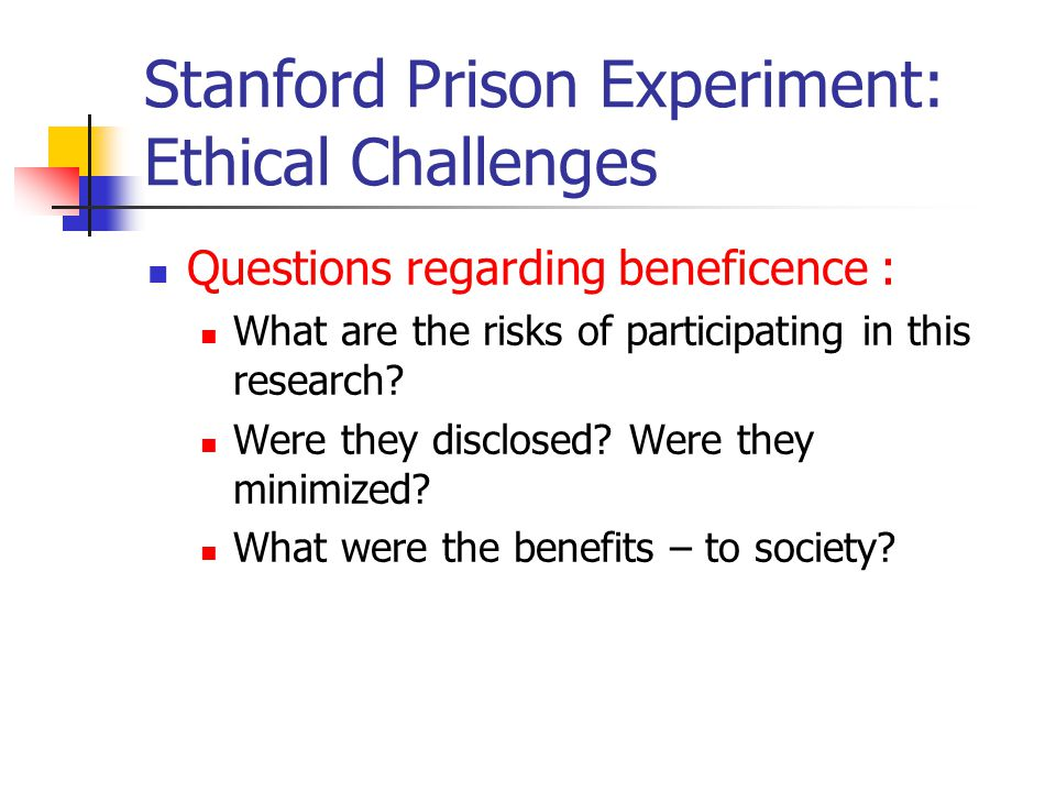 the ethical issues on the stanford prison experiment Ethical issues found in the stanford prison experiment included all of the following except: signed consent forms were obtained which of the following is a technique that works well when interviewing subjects about topics that may be emotionally or psychologically challenging.