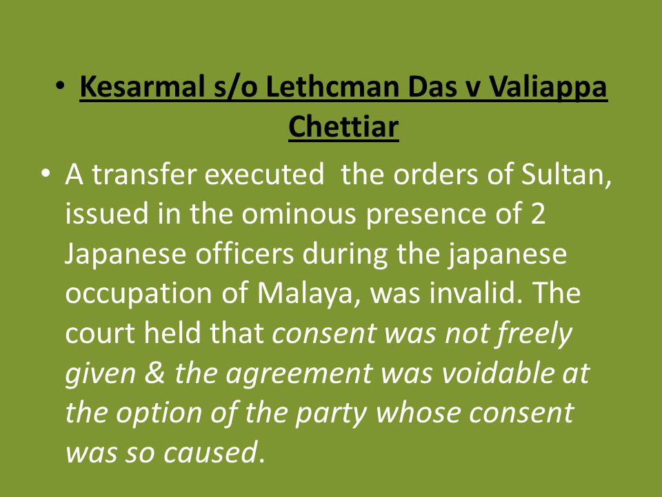 coercion kesarmal vs valiappa chettiar Sec 19(1) : when consent to an agreement is caused by coercion, fraud or misrepresentation, the agreement is a contract voidable at the option of the party whose consent was caused what contracts are voidable slide 3.