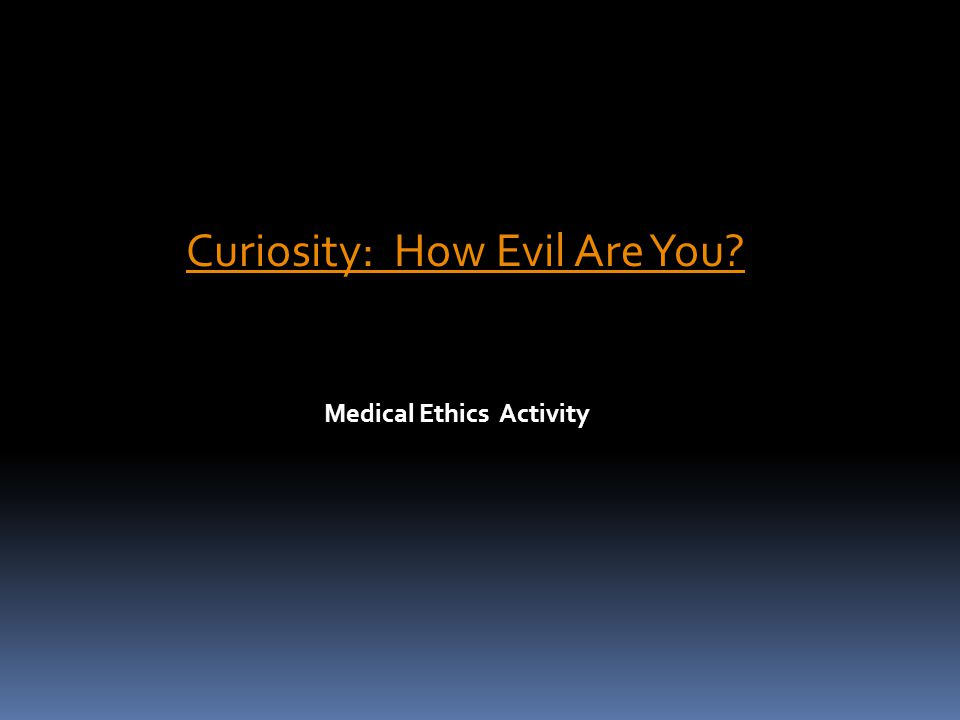 Curiosity: How Evil Are You