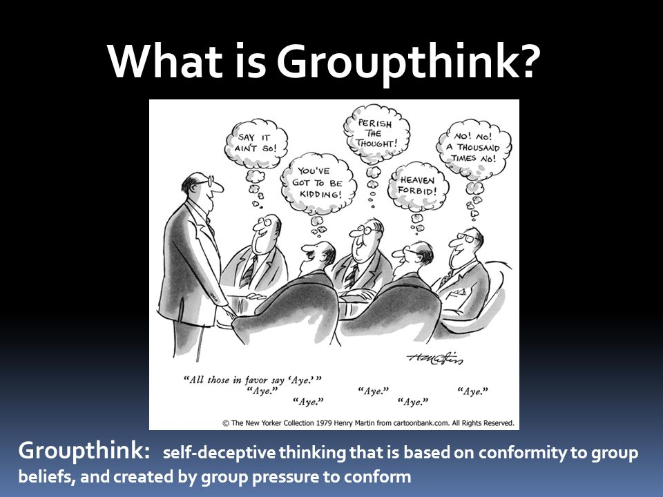 What is Groupthink What is Groupthink Self-deceptive thinking based on conformity to group beliefs…created by group pressure to conform.