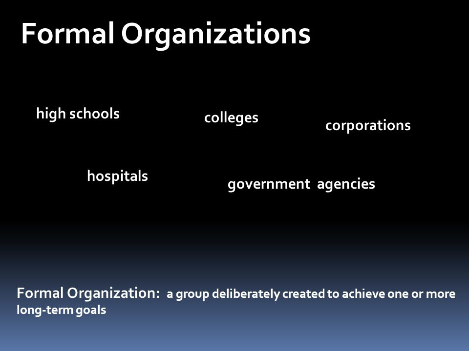 Formal Organizations high schools colleges corporations hospitals