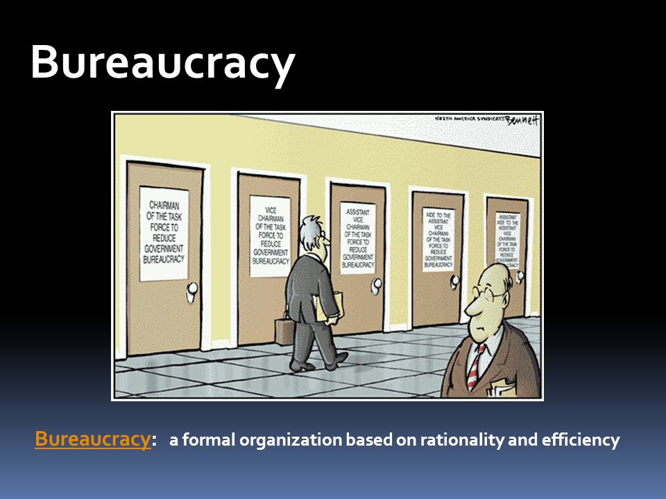 Bureaucracy Bureaucracy. Most formal organizations today are also bureaucracies.