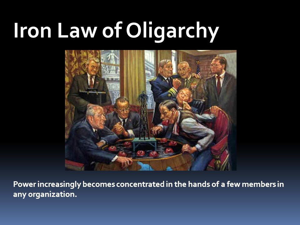 Iron Law of Oligarchy Iron law of oligarchy. Theory of German sociologist Robert Michels.