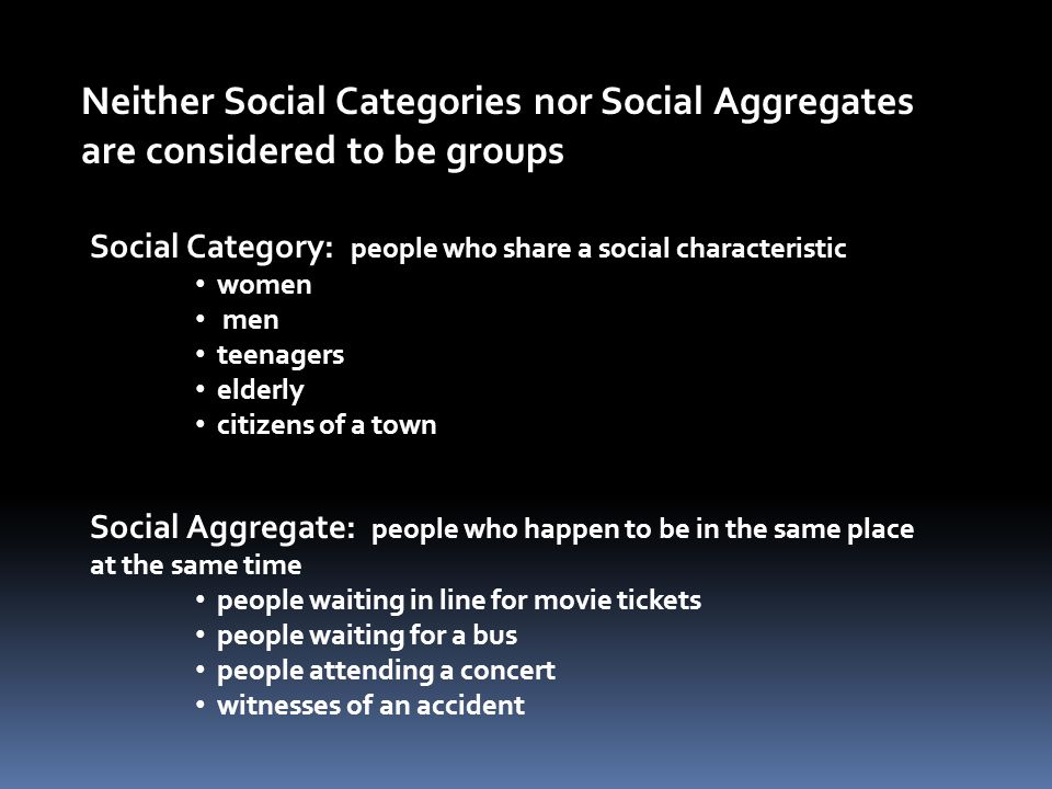 Neither Social Categories nor Social Aggregates are considered to be groups