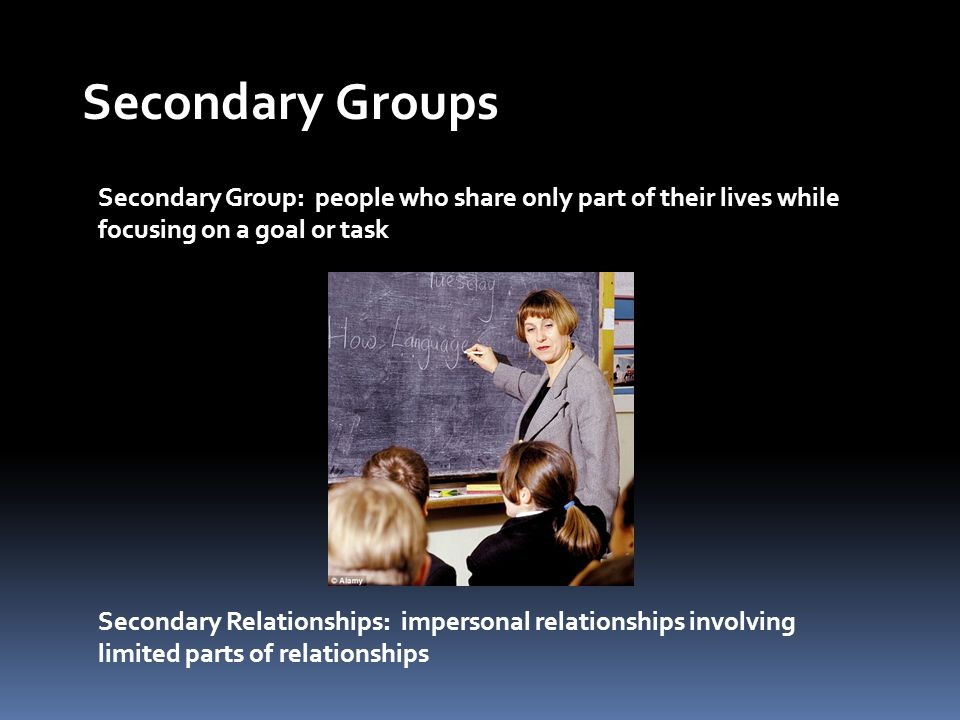 Secondary Groups Secondary Group: people who share only part of their lives while. focusing on a goal or task.