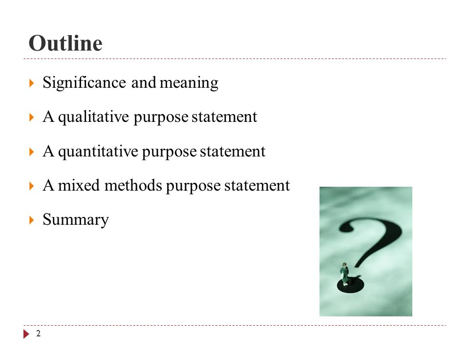 mixed methods purpose statement For example, the purpose statement for a mixed methods study might read - the  purpose of this concurrent [quan+qual] mixed methods study is to better.