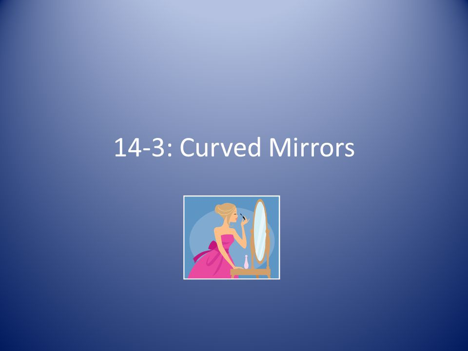 14-3: Curved Mirrors