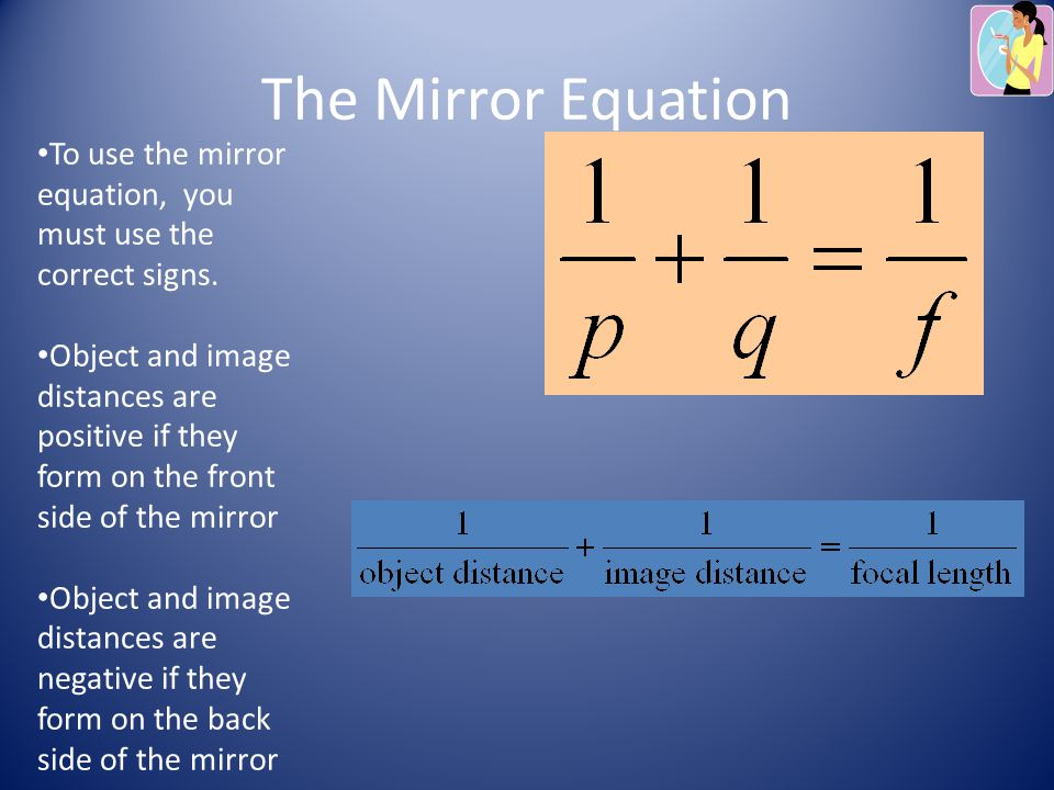 The Mirror Equation To use the mirror equation, you must use the correct signs.