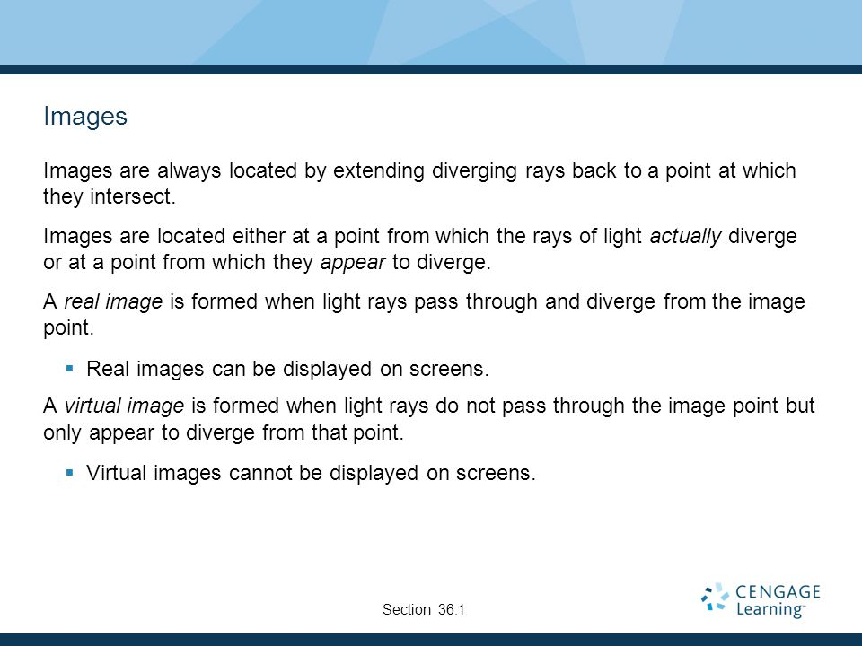 Images Images are always located by extending diverging rays back to a point at which they intersect.