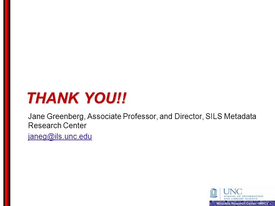 Thank you!. Jane Greenberg, Associate Professor, and Director, SILS Metadata Research Center.