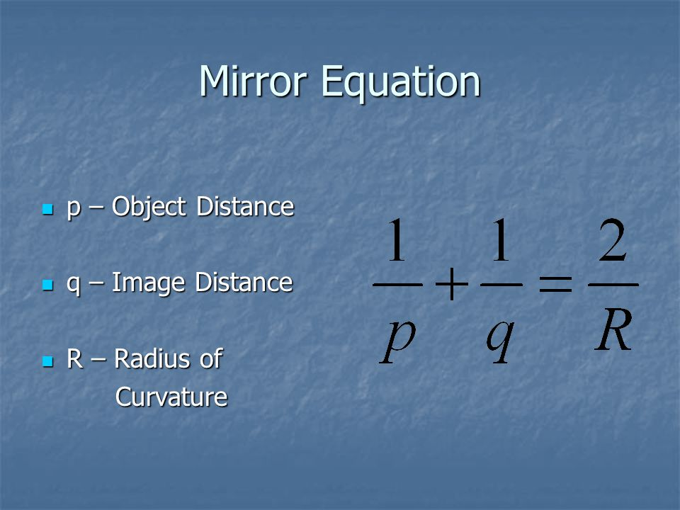 Mirror Equation p – Object Distance q – Image Distance R – Radius of